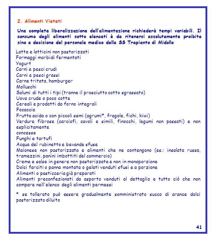 Carni e pesci grassi Carne tritata, hamburger Molluschi Salumi di tutti i tipi (tranne il prosciutto cotto sgrassato) Uova crude o poco cotte Cereali