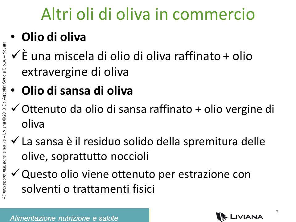 Alimentazione nutrizione e salute Alimentazione nutrizione e salute – Liviana © 2010 De Agostini Scuola S.p.A. – Novara Altri oli di oliva in commerci