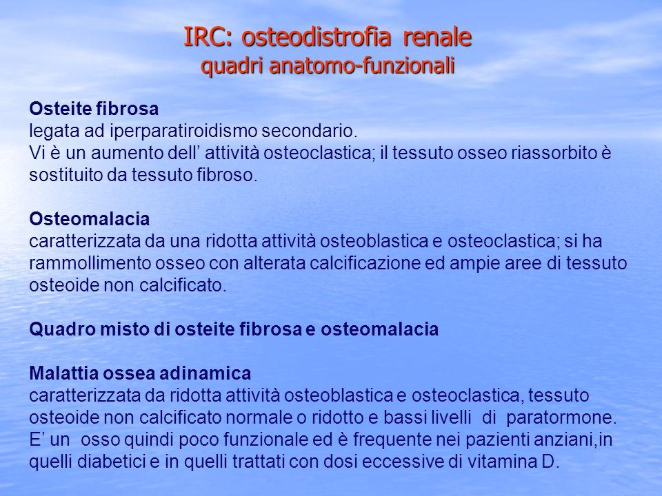Osteite fibrosa legata ad iperparatiroidismo secondario. Vi è un aumento dell attività osteoclastica; il tessuto osseo riassorbito è sostituito da tes