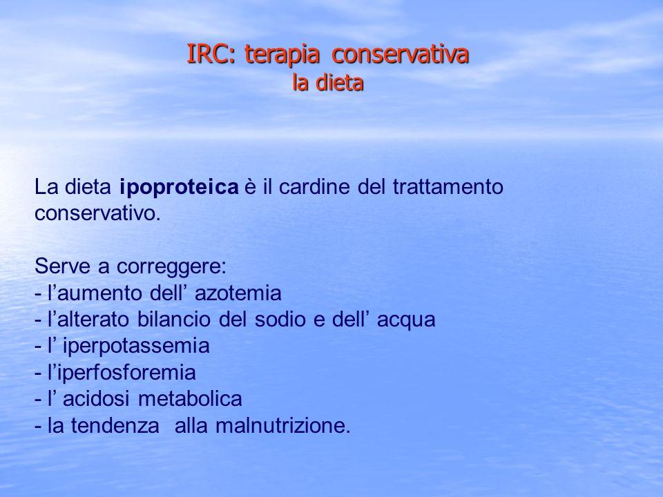 La dieta ipoproteica è il cardine del trattamento conservativo. Serve a correggere: - laumento dell azotemia - lalterato bilancio del sodio e dell acq