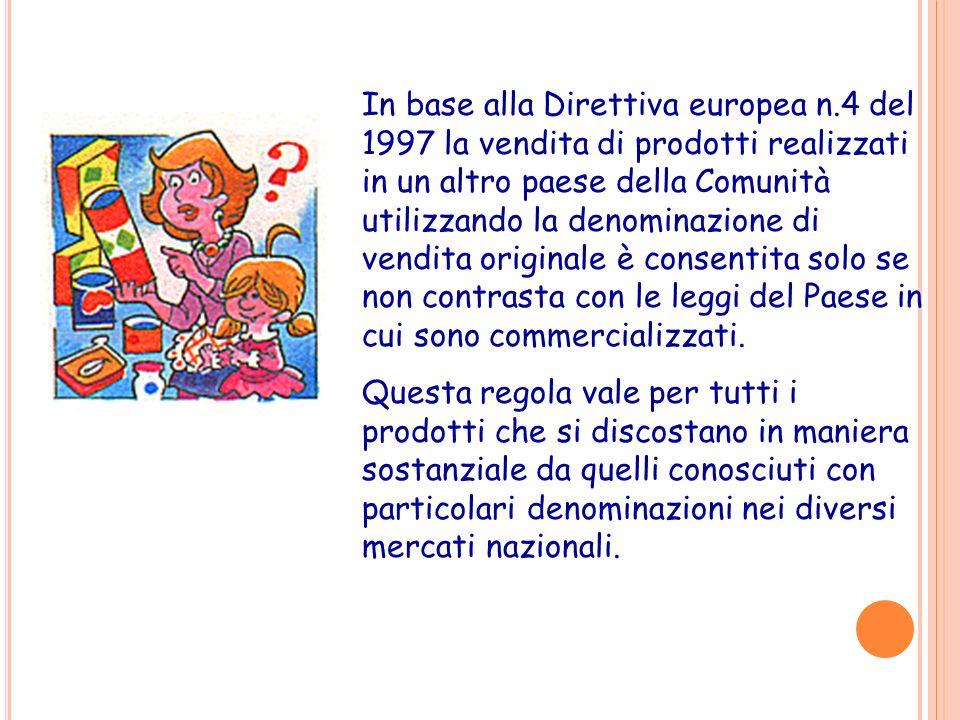 In base alla Direttiva europea n.4 del 1997 la vendita di prodotti realizzati in un altro paese della Comunità utilizzando la denominazione di vendita