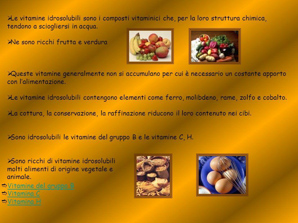 Le vitamine idrosolubili sono i composti vitaminici che, per la loro struttura chimica, tendono a sciogliersi in acqua. Ne sono ricchi frutta e verdur