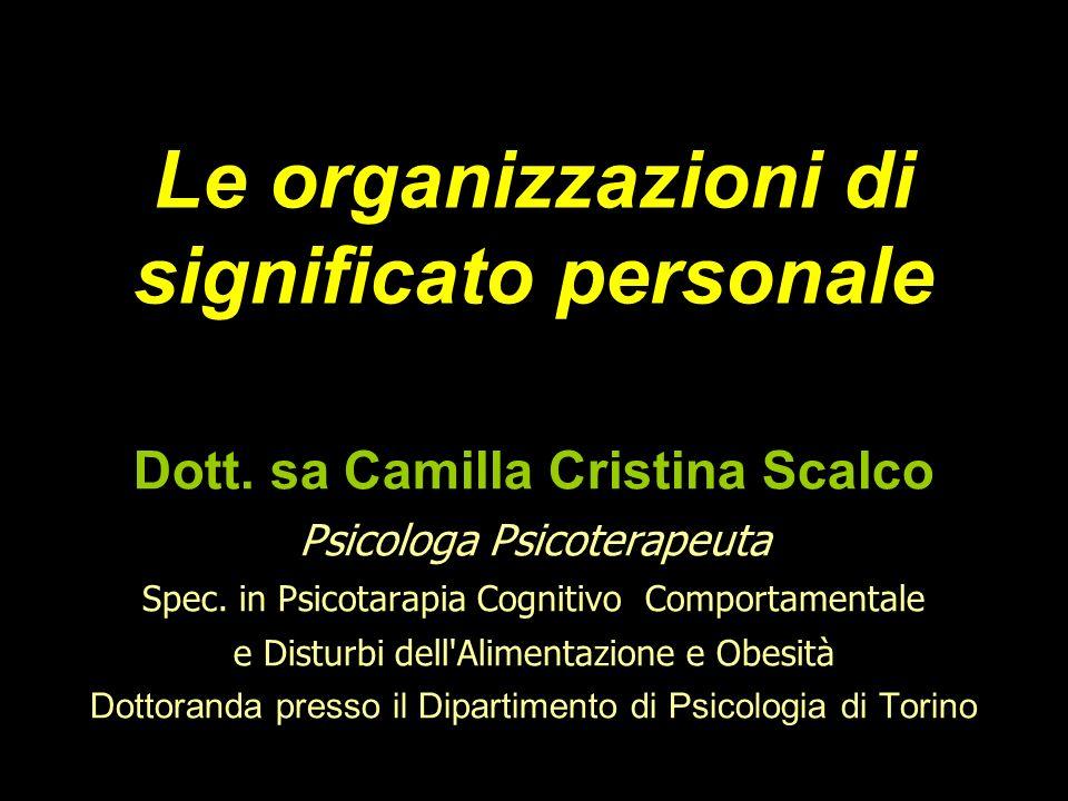 Le organizzazioni di significato personale Dott. sa Camilla Cristina Scalco Psicologa Psicoterapeuta Spec. in Psicotarapia Cognitivo Comportamentale e