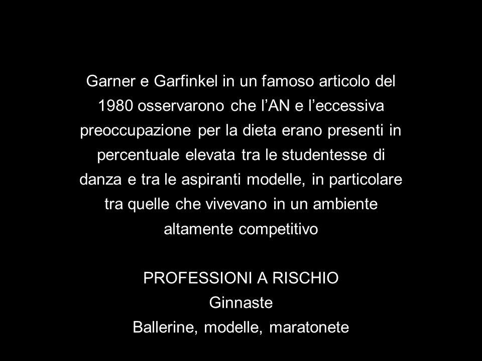 Garner e Garfinkel in un famoso articolo del 1980 osservarono che lAN e leccessiva preoccupazione per la dieta erano presenti in percentuale elevata t
