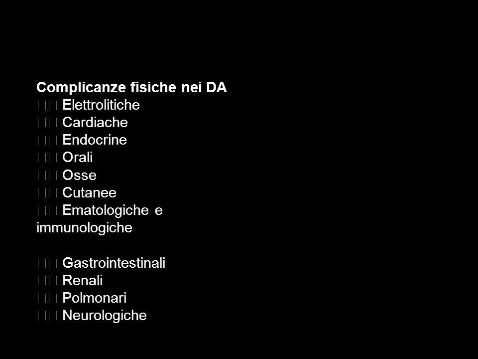 Complicanze fisiche nei DA Elettrolitiche Cardiache Endocrine Orali Osse Cutanee Ematologiche e immunologiche Gastrointestinali Renali Polmonari Neuro