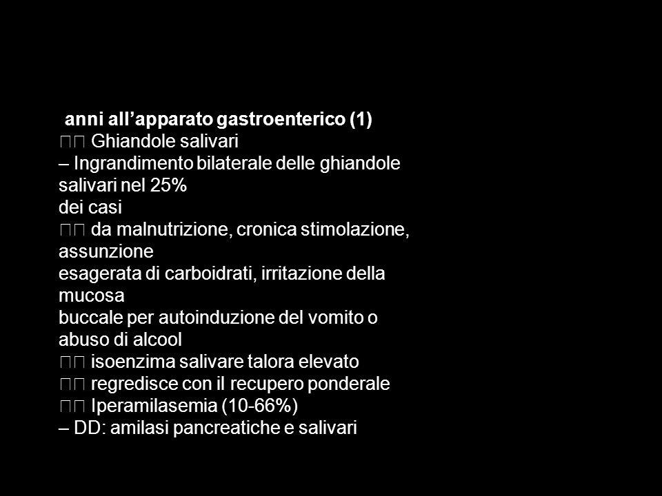 D anni allapparato gastroenterico (1) Ghiandole salivari – Ingrandimento bilaterale delle ghiandole salivari nel 25% dei casi da malnutrizione, cronic