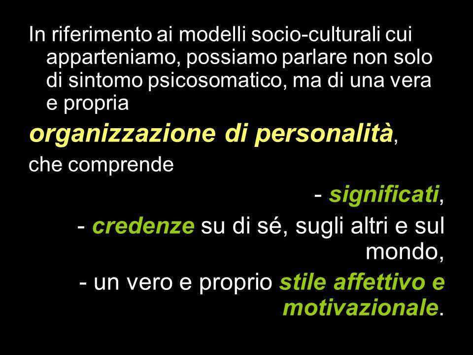 In riferimento ai modelli socio-culturali cui apparteniamo, possiamo parlare non solo di sintomo psicosomatico, ma di una vera e propria organizzazion