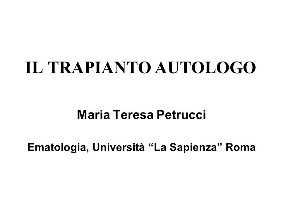 IL TRAPIANTO AUTOLOGO Maria Teresa Petrucci Ematologia, Università La Sapienza Roma