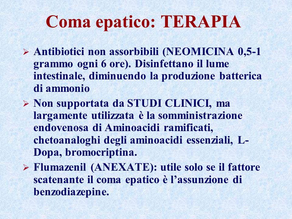 Coma epatico: TERAPIA Antibiotici non assorbibili (NEOMICINA 0,5-1 grammo ogni 6 ore). Disinfettano il lume intestinale, diminuendo la produzione batt