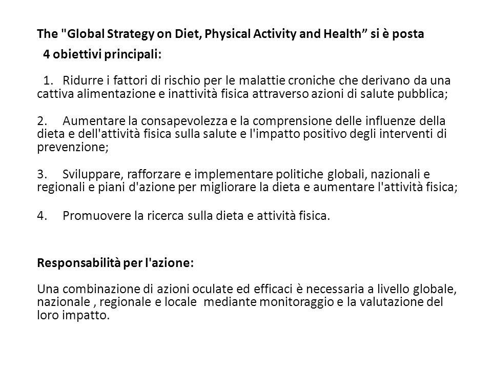 The Global Strategy on Diet, Physical Activity and Health si è posta 4 obiettivi principali: 1.