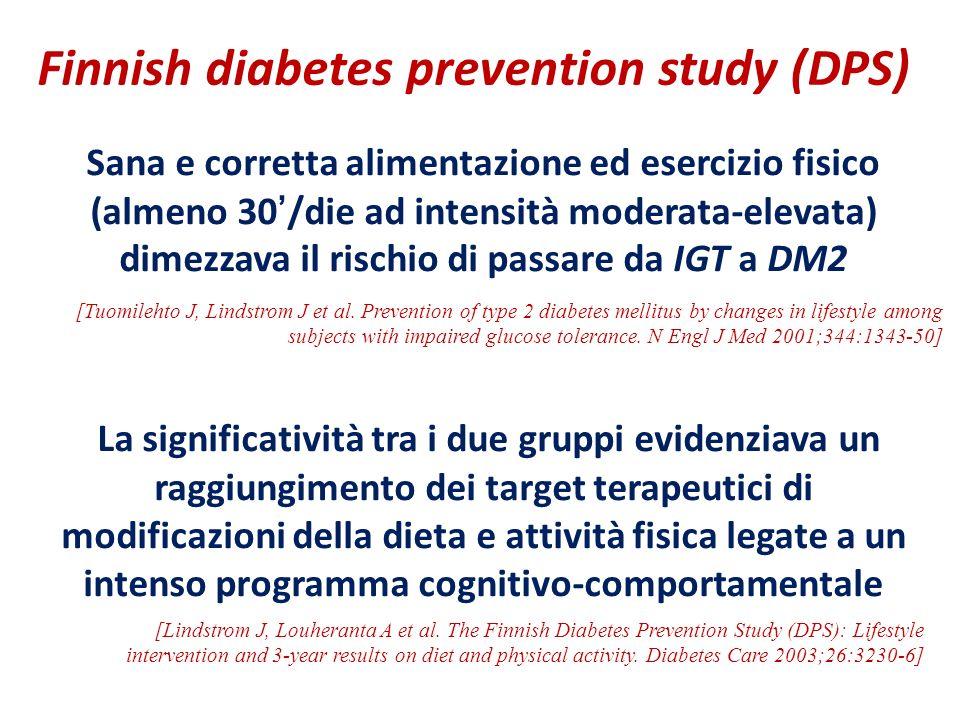 Finnish diabetes prevention study (DPS) Sana e corretta alimentazione ed esercizio fisico (almeno 30/die ad intensità moderata-elevata) dimezzava il r
