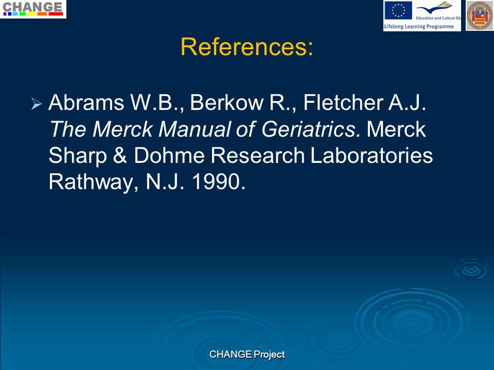 References: Abrams W.B., Berkow R., Fletcher A.J. The Merck Manual of Geriatrics. Merck Sharp & Dohme Research Laboratories Rathway, N.J. 1990. CHANGE
