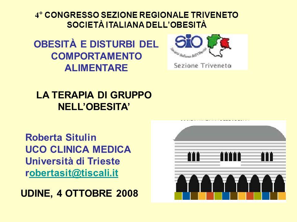 LA TERAPIA DI GRUPPO NELLOBESITA 4 ° CONGRESSO SEZIONE REGIONALE TRIVENETO SOCIETÀ ITALIANA DELLOBESITÀ UDINE, 4 OTTOBRE 2008 OBESITÀ E DISTURBI DEL C