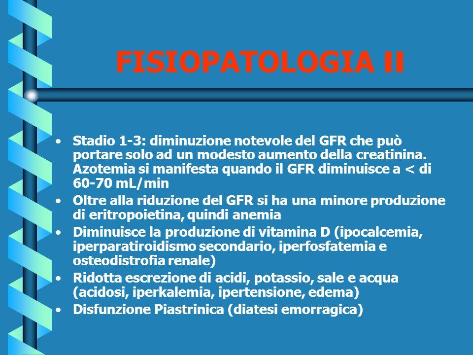 FISIOPATOLOGIA II Stadio 1-3: diminuzione notevole del GFR che può portare solo ad un modesto aumento della creatinina. Azotemia si manifesta quando i