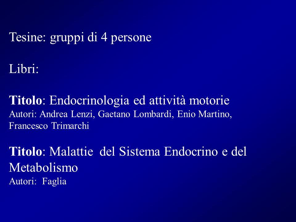 Tesine: gruppi di 4 persone Libri: Titolo: Endocrinologia ed attività motorie Autori: Andrea Lenzi, Gaetano Lombardi, Enio Martino, Francesco Trimarch