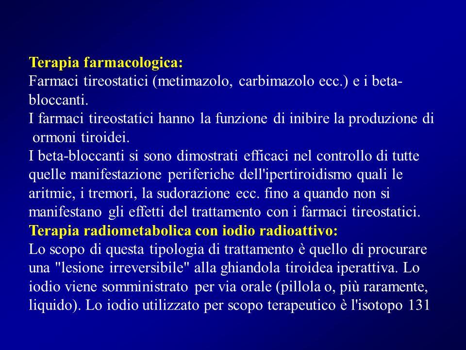 Terapia farmacologica: Farmaci tireostatici (metimazolo, carbimazolo ecc.) e i beta- bloccanti. I farmaci tireostatici hanno la funzione di inibire la