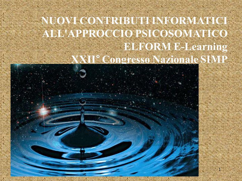 NUOVI CONTRIBUTI INFORMATICI ALL APPROCCIO PSICOSOMATICO ELFORM E-Learning XXII° Congresso Nazionale SIMP 1