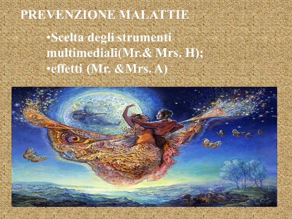 PREVENZIONE MALATTIE Scelta degli strumenti multimediali(Mr.& Mrs. H); effetti (Mr. &Mrs. A) 18