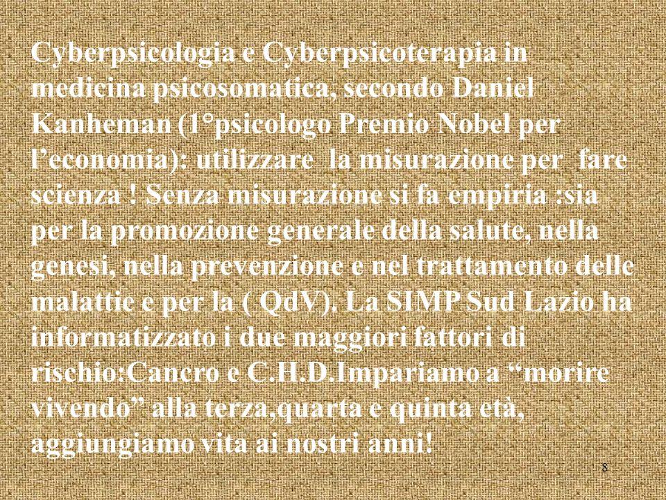 Cyberpsicologia e Cyberpsicoterapia in medicina psicosomatica, secondo Daniel Kanheman (1°psicologo Premio Nobel per leconomia): utilizzare la misurazione per fare scienza .