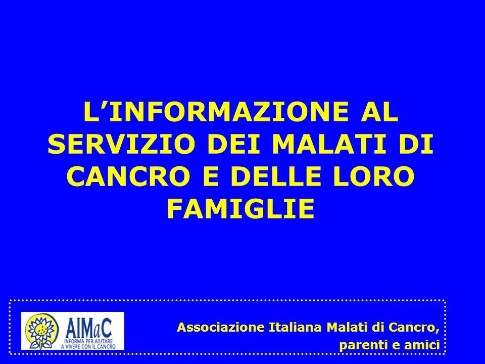 LINFORMAZIONE AL SERVIZIO DEI MALATI DI CANCRO E DELLE LORO FAMIGLIE Associazione Italiana Malati di Cancro, parenti e amici