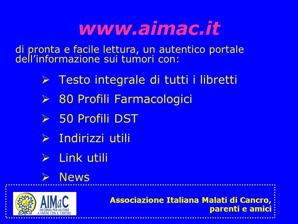 www.aimac.it Testo integrale di tutti i libretti 80 Profili Farmacologici 50 Profili DST Indirizzi utili Link utili News di pronta e facile lettura, u