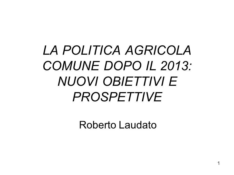 1 LA POLITICA AGRICOLA COMUNE DOPO IL 2013: NUOVI OBIETTIVI E PROSPETTIVE Roberto Laudato