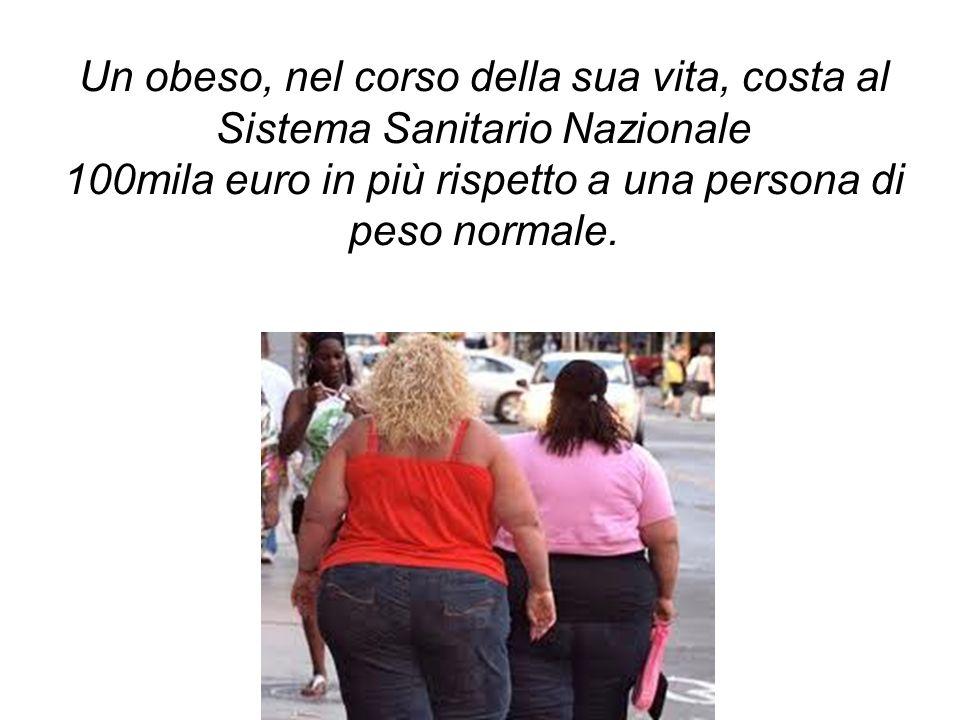 Un obeso, nel corso della sua vita, costa al Sistema Sanitario Nazionale 100mila euro in più rispetto a una persona di peso normale.