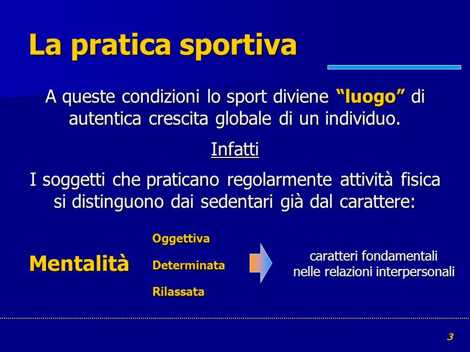3 La pratica sportiva A queste condizioni lo sport diviene luogo di autentica crescita globale di un individuo. Infatti I soggetti che praticano regol
