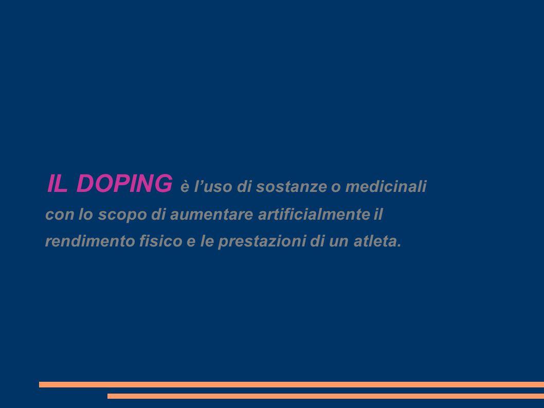 IL DOPING è luso di sostanze o medicinali con lo scopo di aumentare artificialmente il rendimento fisico e le prestazioni di un atleta.