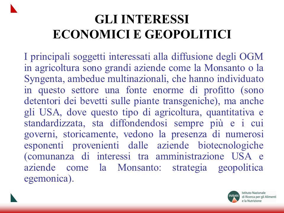 GLI INTERESSI ECONOMICI E GEOPOLITICI I principali soggetti interessati alla diffusione degli OGM in agricoltura sono grandi aziende come la Monsanto