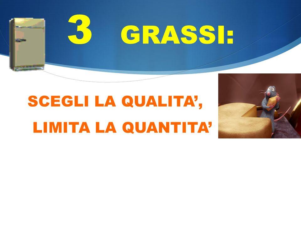 3 GRASSI: SCEGLI LA QUALITA, LIMITA LA QUANTITA