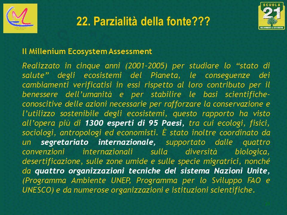 23 22. Parzialità della fonte??? Il Millenium Ecosystem Assessment Realizzato in cinque anni (2001-2005) per studiare lo stato di salute degli ecosist