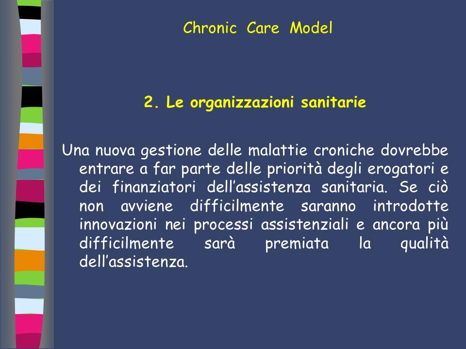 2. Le organizzazioni sanitarie Una nuova gestione delle malattie croniche dovrebbe entrare a far parte delle priorità degli erogatori e dei finanziato
