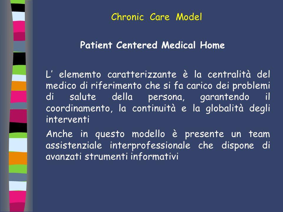 Patient Centered Medical Home L elememto caratterizzante è la centralità del medico di riferimento che si fa carico dei problemi di salute della perso