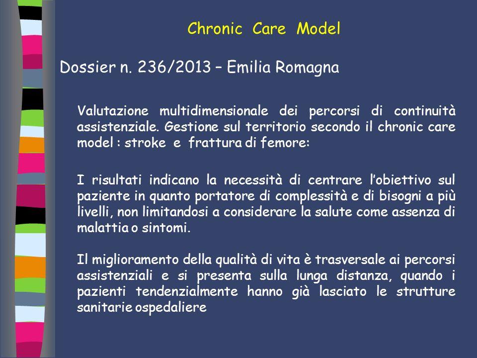 Chronic Care Model Dossier n. 236/2013 – Emilia Romagna Valutazione multidimensionale dei percorsi di continuità assistenziale. Gestione sul territori