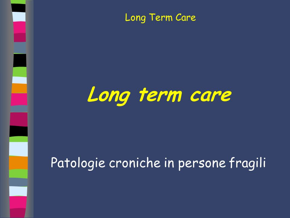 Long Term Care Long term care Patologie croniche in persone fragili