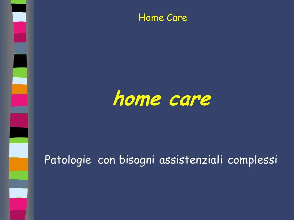 Home Care home care Patologie con bisogni assistenziali complessi