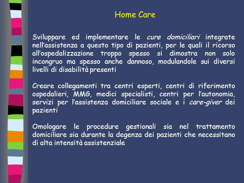 Home Care Sviluppare ed implementare le cure domiciliari integrate nellassistenza a questo tipo di pazienti, per le quali il ricorso allospedalizzazio
