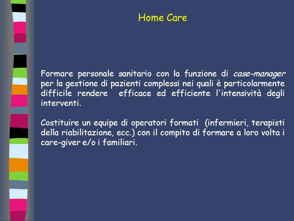 Home Care Formare personale sanitario con la funzione di case-manager per la gestione di pazienti complessi nei quali è particolarmente difficile rend