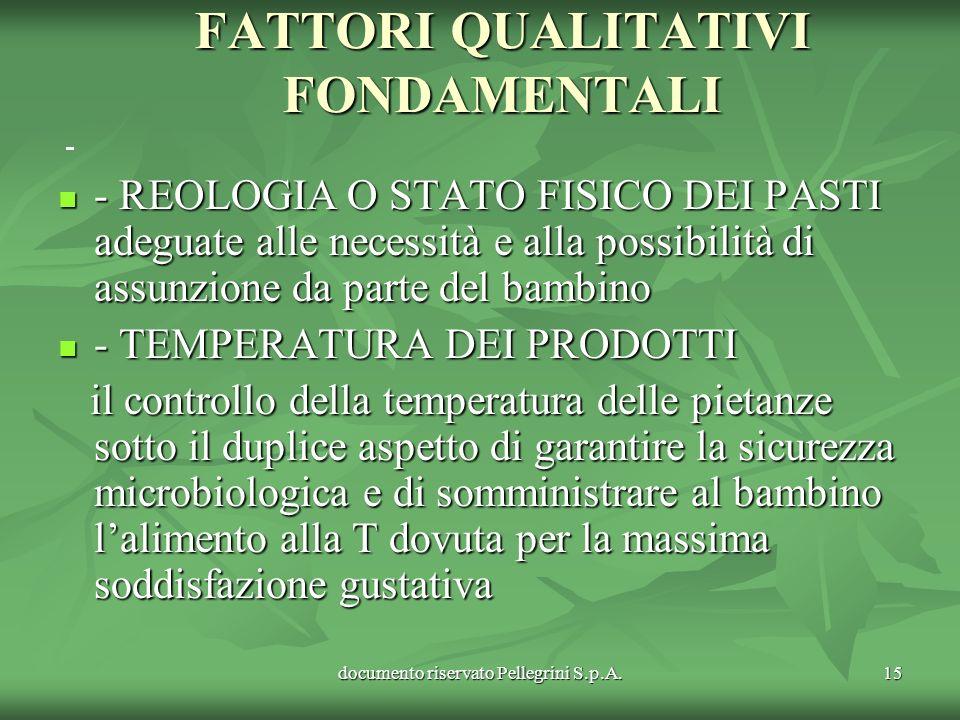 documento riservato Pellegrini S.p.A.15 FATTORI QUALITATIVI FONDAMENTALI - REOLOGIA O STATO FISICO DEI PASTI adeguate alle necessità e alla possibilit