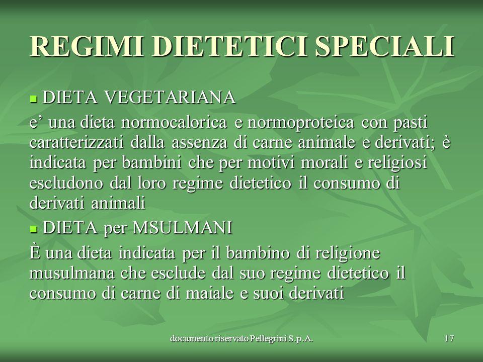documento riservato Pellegrini S.p.A.17 REGIMI DIETETICI SPECIALI DIETA VEGETARIANA DIETA VEGETARIANA e una dieta normocalorica e normoproteica con pa