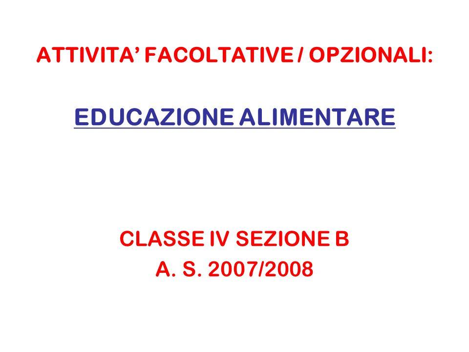 ATTIVITA FACOLTATIVE / OPZIONALI: EDUCAZIONE ALIMENTARE CLASSE IV SEZIONE B A. S. 2007/2008