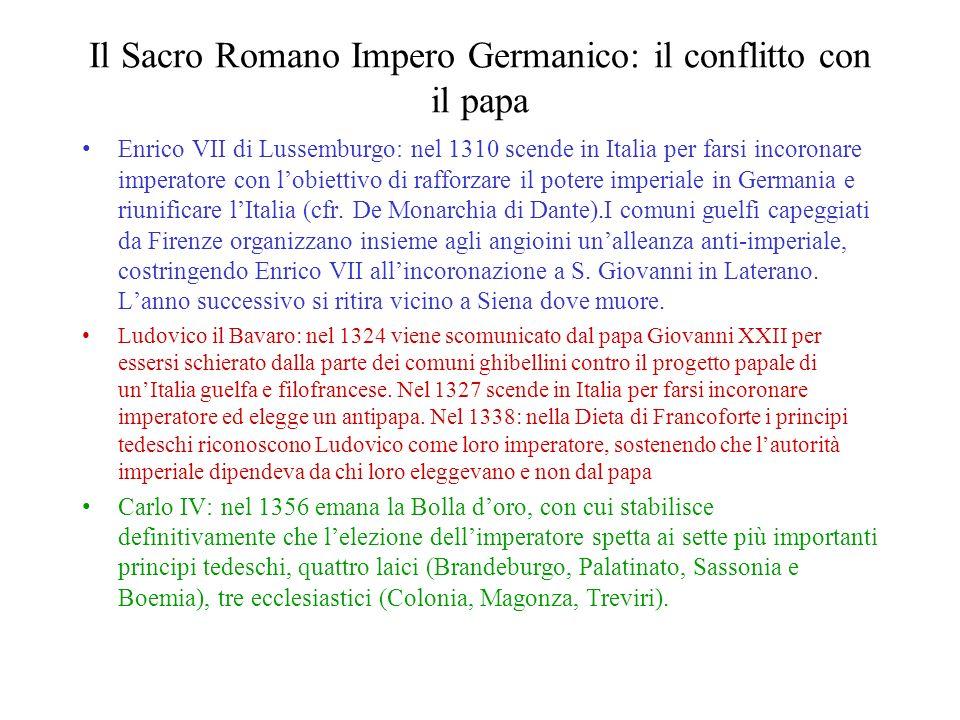 Il Sacro Romano Impero Germanico: il conflitto con il papa Enrico VII di Lussemburgo: nel 1310 scende in Italia per farsi incoronare imperatore con lo