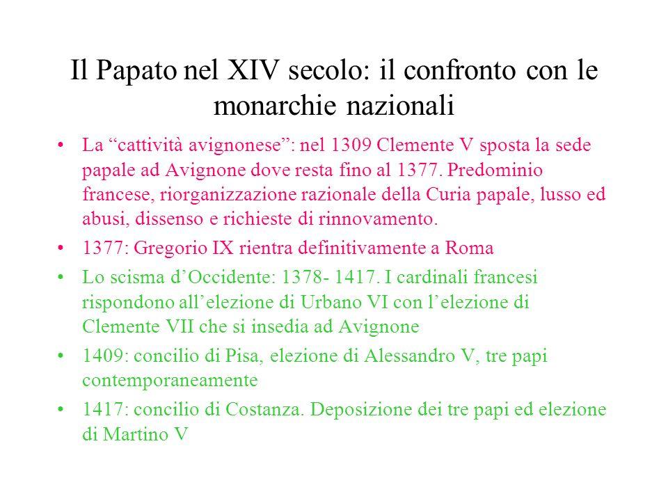 Il Papato nel XIV secolo: il confronto con le monarchie nazionali La cattività avignonese: nel 1309 Clemente V sposta la sede papale ad Avignone dove