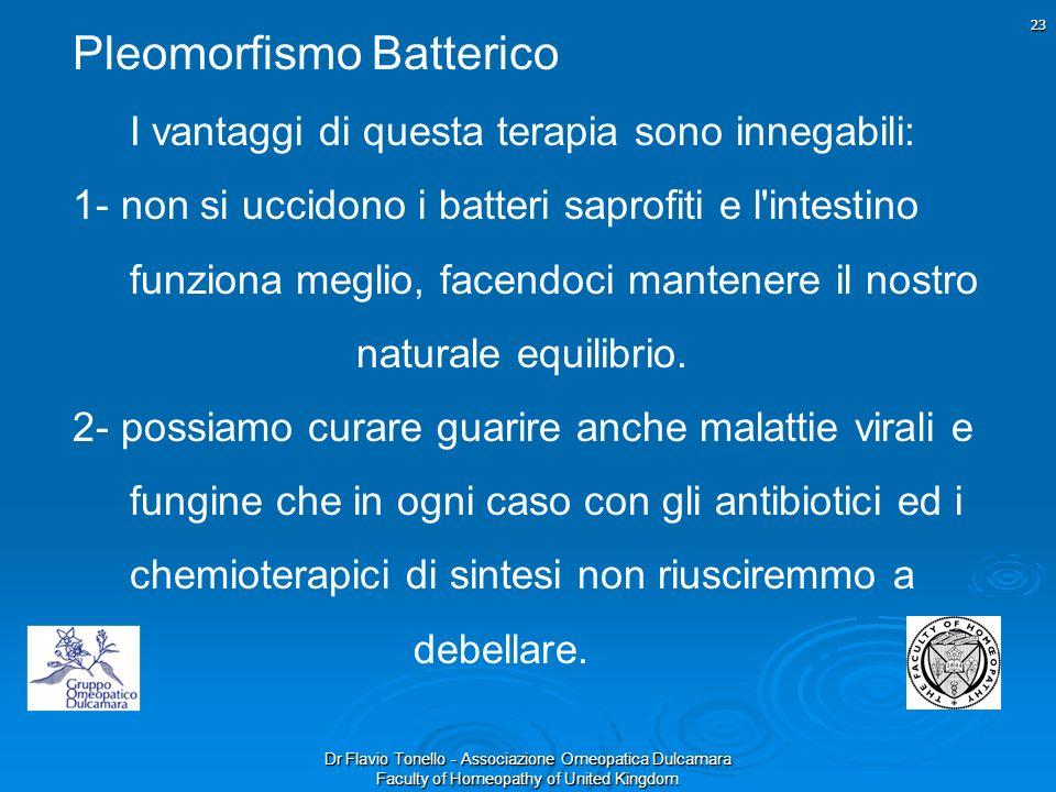 Dr Flavio Tonello - Associazione Omeopatica Dulcamara Faculty of Homeopathy of United Kingdom Pleomorfismo Batterico I vantaggi di questa terapia sono