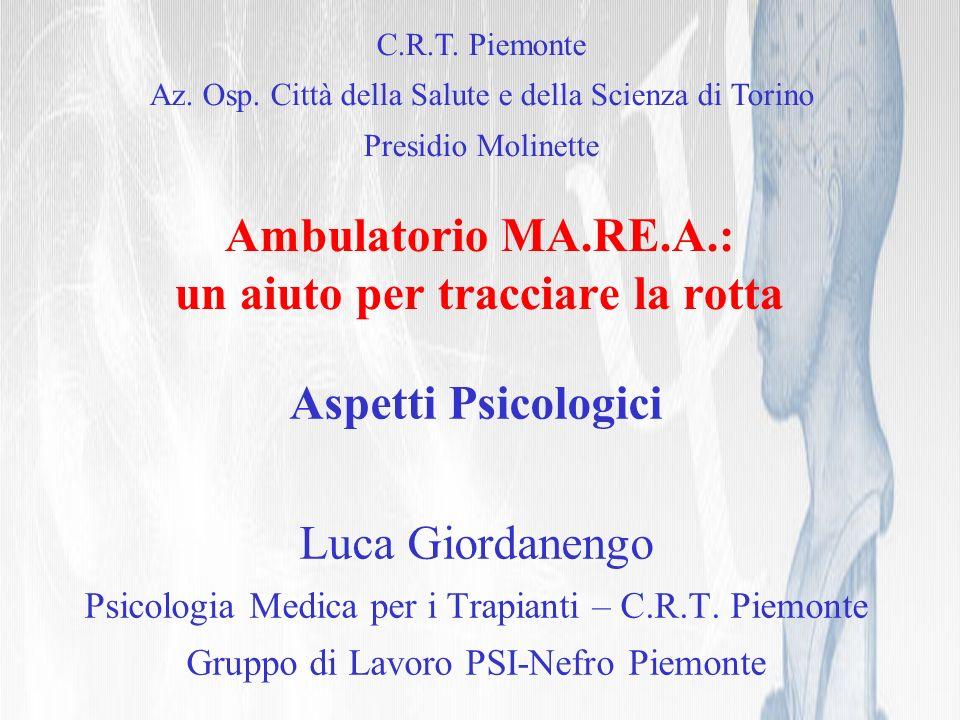Ambulatorio MA.RE.A.: un aiuto per tracciare la rotta Aspetti Psicologici Luca Giordanengo Psicologia Medica per i Trapianti – C.R.T.