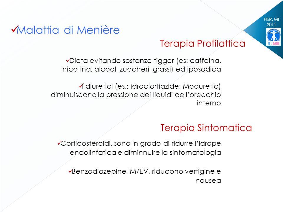 HSR, MI 2011 Malattia di Menière Terapia Profilattica Dieta evitando sostanze tigger (es: caffeina, nicotina, alcool, zuccheri, grassi) ed iposodica I