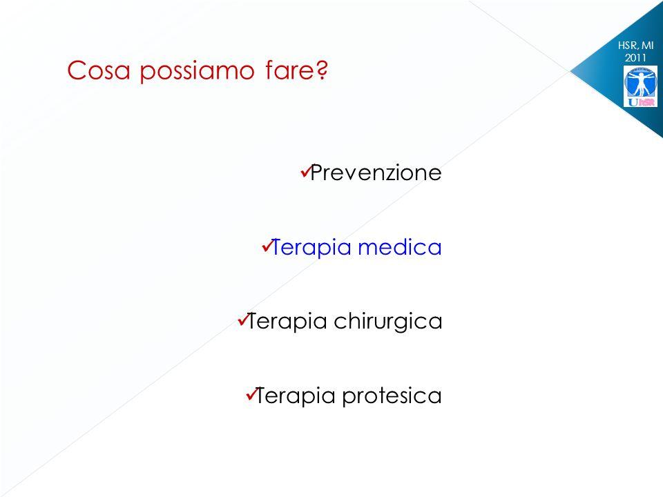 HSR, MI 2011 Prevenzione Terapia medica Terapia chirurgica Terapia protesica Cosa possiamo fare?