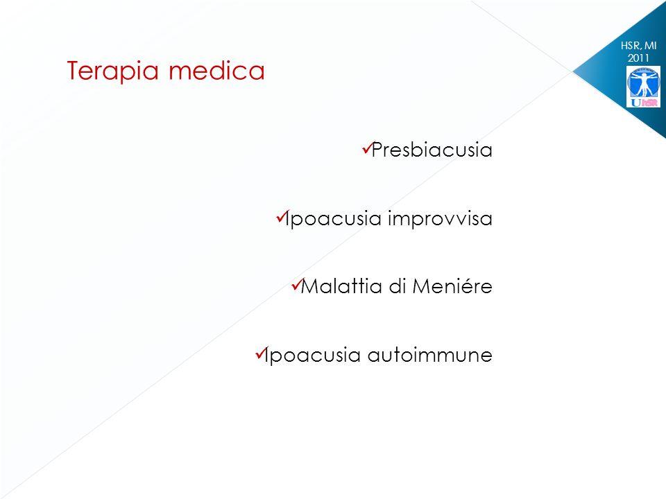 HSR, MI 2011 Presbiacusia Ipoacusia improvvisa Malattia di Meniére Ipoacusia autoimmune Terapia medica
