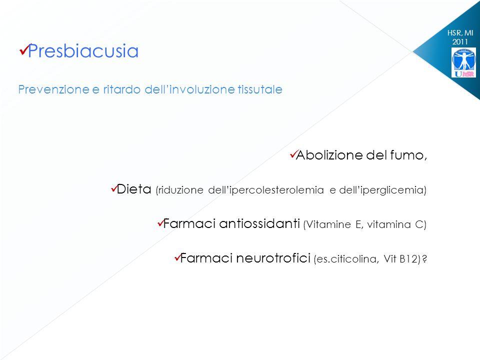 HSR, MI 2011 Presbiacusia Prevenzione e ritardo dellinvoluzione tissutale Abolizione del fumo, Dieta (riduzione dellipercolesterolemia e delliperglice